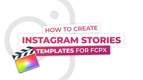 How to Create Instagram Stories Templates for FCPX